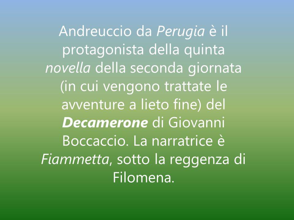 Andreuccio da Perugia è il protagonista della quinta novella della seconda giornata (in cui vengono trattate le avventure a lieto fine) del Decamerone di Giovanni Boccaccio.