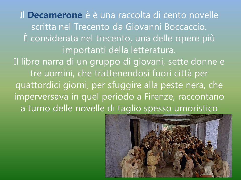 Il Decamerone è è una raccolta di cento novelle scritta nel Trecento da Giovanni Boccaccio.