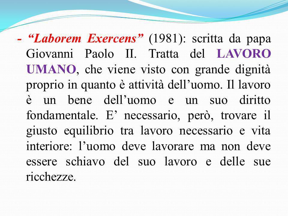 - Laborem Exercens (1981): scritta da papa Giovanni Paolo II