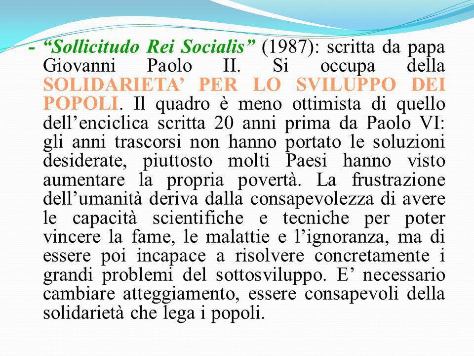 - Sollicitudo Rei Socialis (1987): scritta da papa Giovanni Paolo II