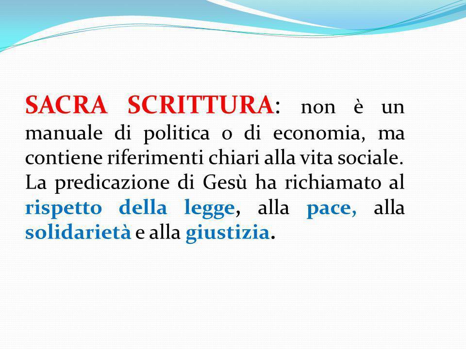 SACRA SCRITTURA: non è un manuale di politica o di economia, ma contiene riferimenti chiari alla vita sociale.