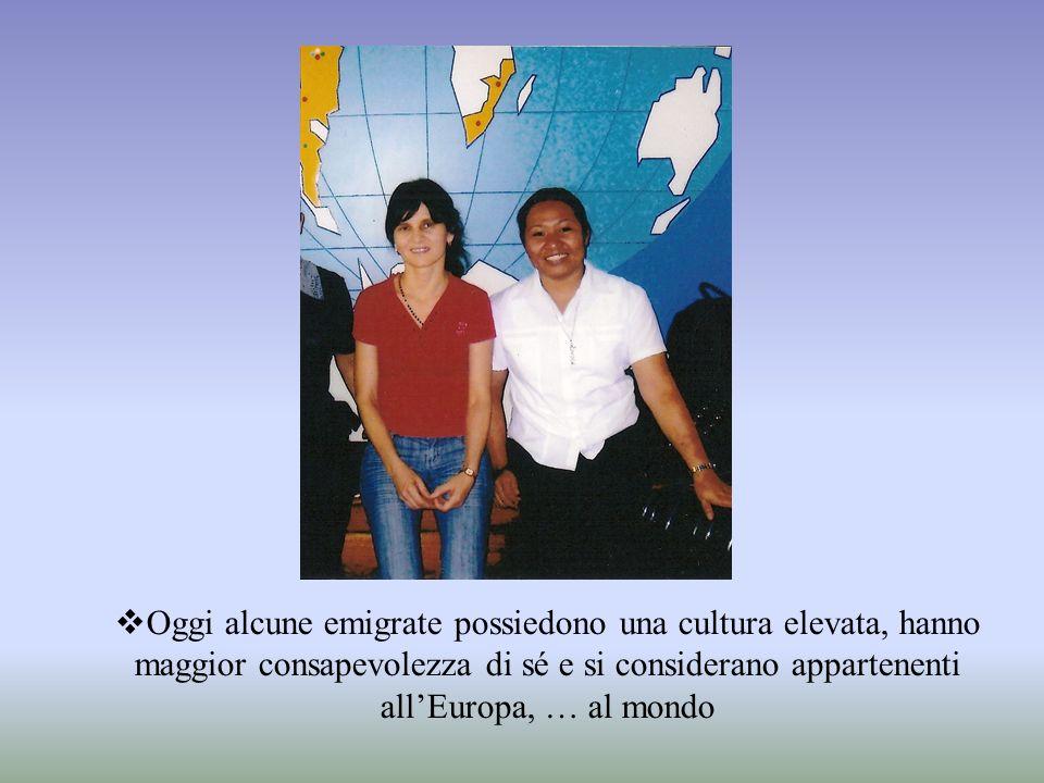 Oggi alcune emigrate possiedono una cultura elevata, hanno maggior consapevolezza di sé e si considerano appartenenti all'Europa, … al mondo