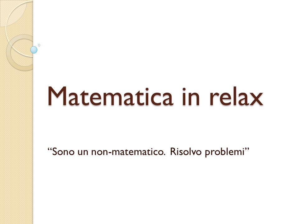 Sono un non-matematico. Risolvo problemi