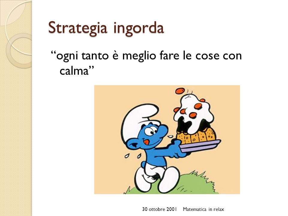 Strategia ingorda ogni tanto è meglio fare le cose con calma