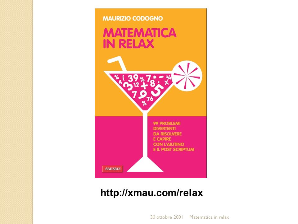 http://xmau.com/relax 30 ottobre 2001 Matematica in relax