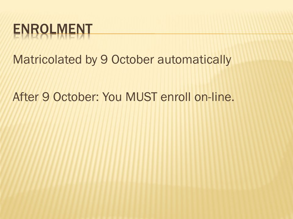 Enrolment Matricolated by 9 October automatically After 9 October: You MUST enroll on-line.