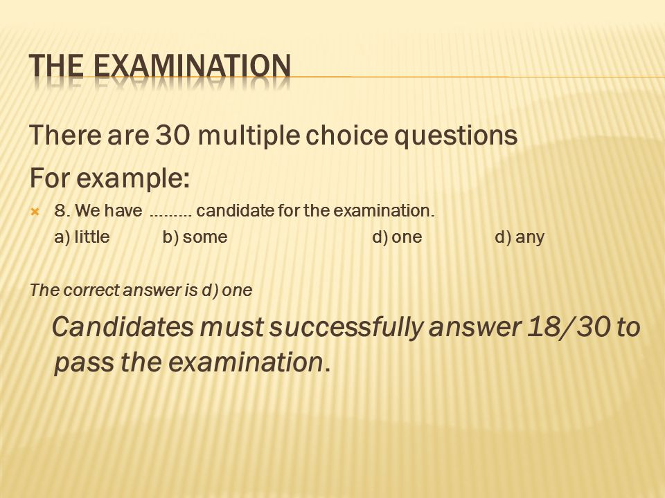 The Examination There are 30 multiple choice questions For example:
