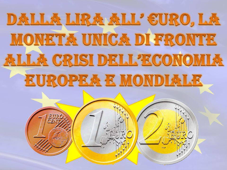 Dalla Lira all' €uro, la moneta unica di fronte alla crisi dell'economia europea e mondiale