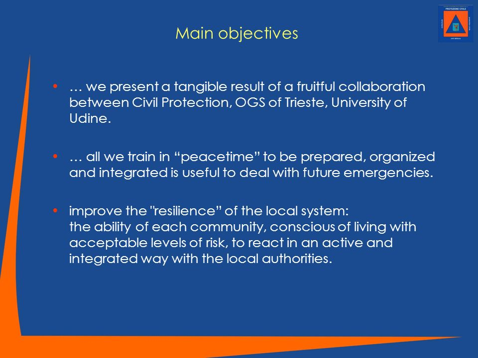 Main objectives … we present a tangible result of a fruitful collaboration between Civil Protection, OGS of Trieste, University of Udine.