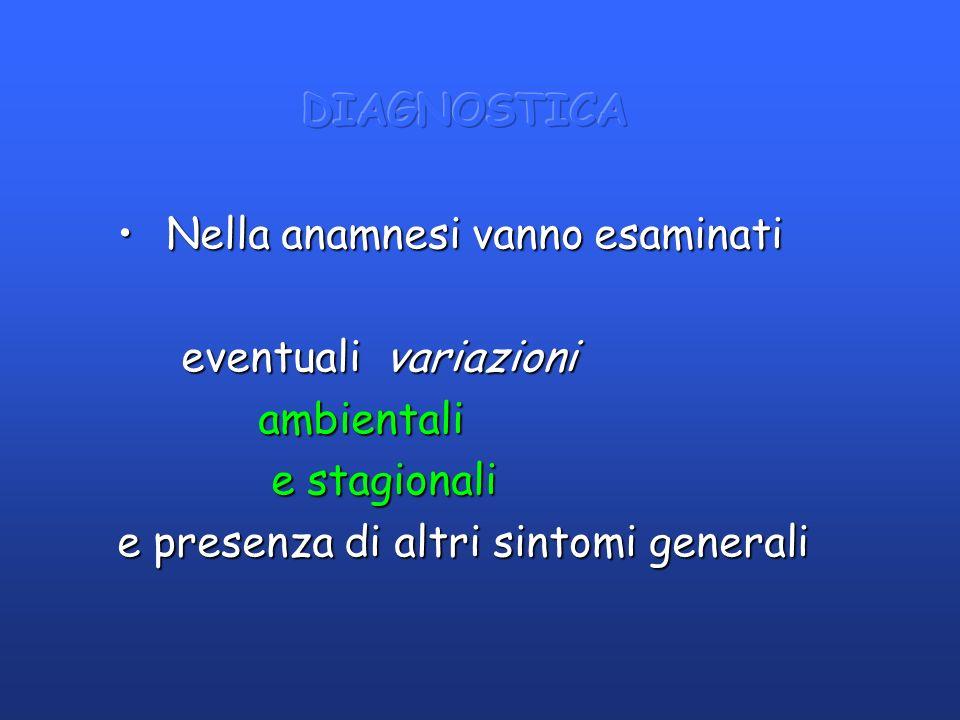 DIAGNOSTICA Nella anamnesi vanno esaminati. eventuali variazioni.