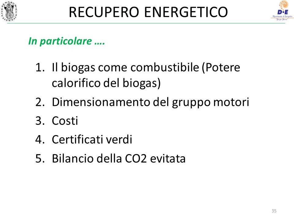 RECUPERO ENERGETICO In particolare …. Il biogas come combustibile (Potere calorifico del biogas) Dimensionamento del gruppo motori.