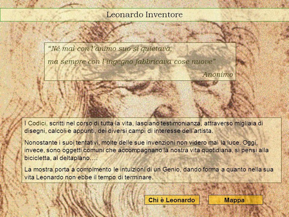 Leonardo Inventore Né mai con l'animo suo si quietava,