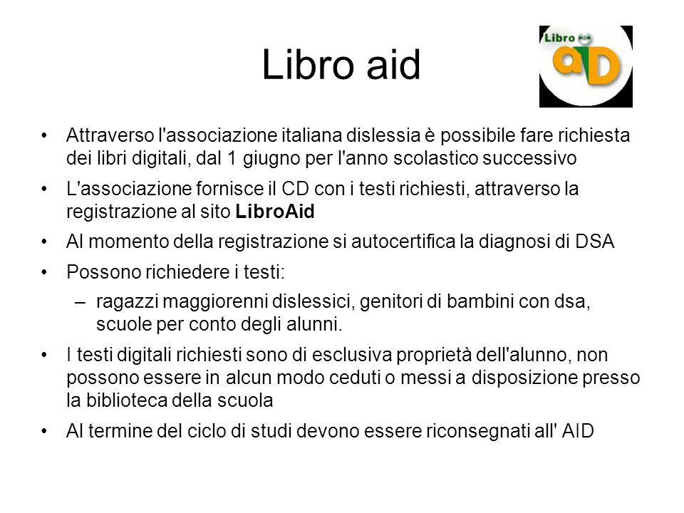 Libro aid Attraverso l associazione italiana dislessia è possibile fare richiesta dei libri digitali, dal 1 giugno per l anno scolastico successivo.