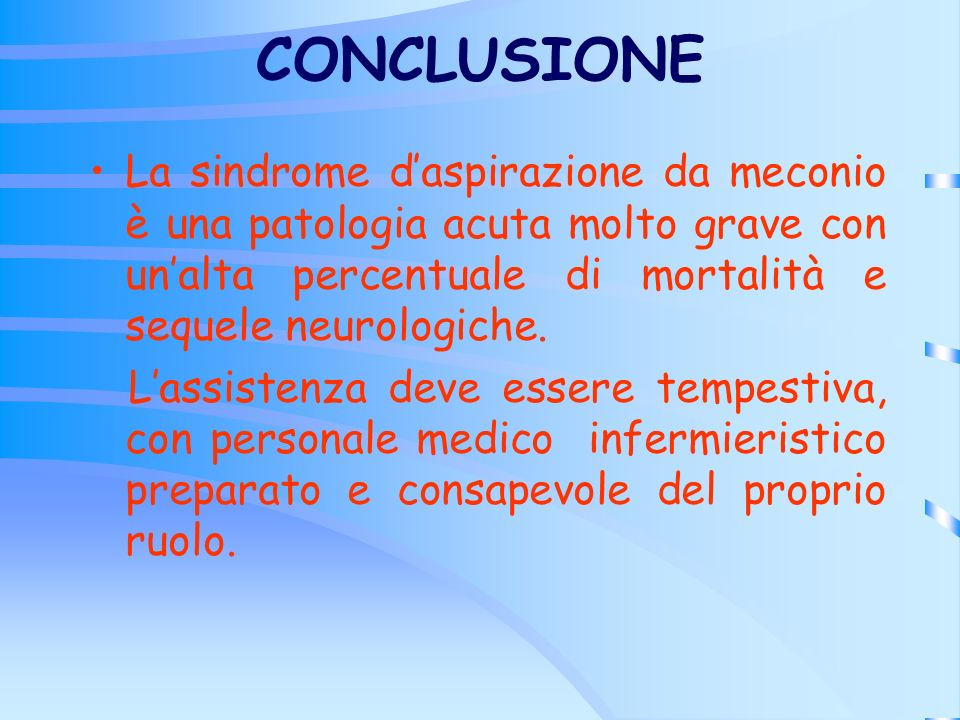 CONCLUSIONE La sindrome d'aspirazione da meconio è una patologia acuta molto grave con un'alta percentuale di mortalità e sequele neurologiche.