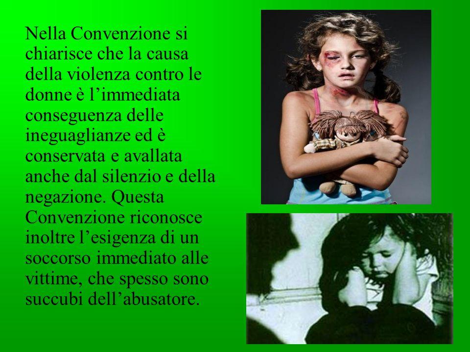 Nella Convenzione si chiarisce che la causa della violenza contro le donne è l'immediata conseguenza delle ineguaglianze ed è conservata e avallata anche dal silenzio e della negazione.
