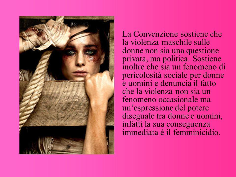 La Convenzione sostiene che la violenza maschile sulle donne non sia una questione privata, ma politica.