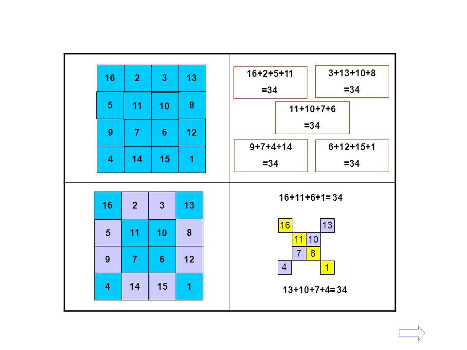 16 2. 5. 11. 16+2+5+11. =34. 3. 13. 10. 8. 3+13+10+8. =34. 11+10+7+6. =34. 11. 10. 7.