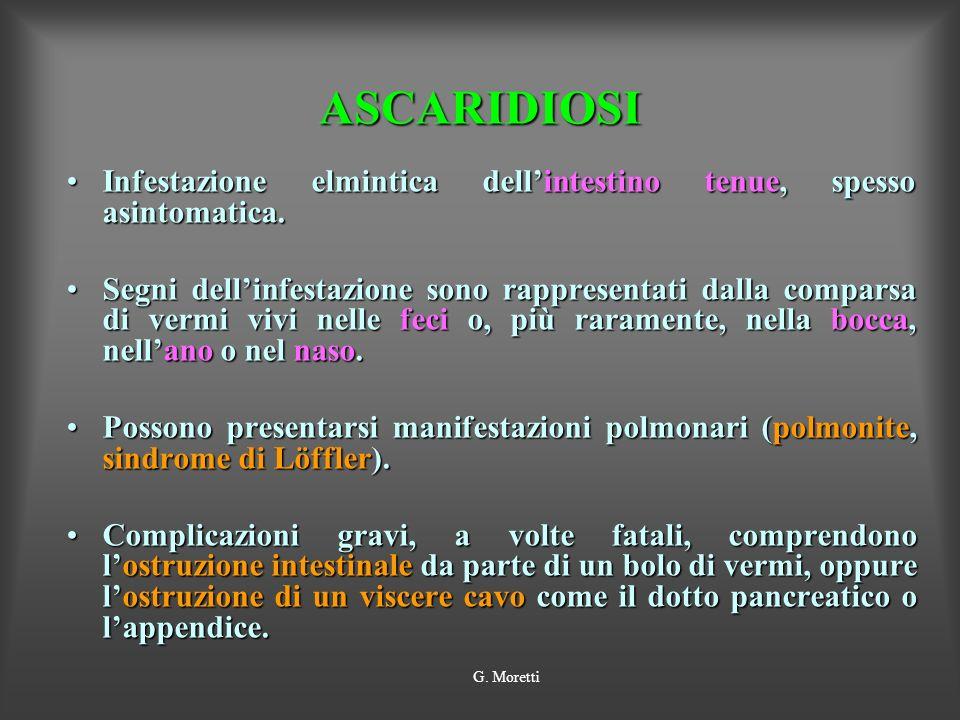 ASCARIDIOSIInfestazione elmintica dell'intestino tenue, spesso asintomatica.