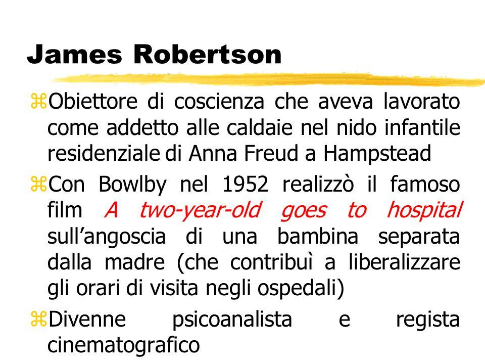 James RobertsonObiettore di coscienza che aveva lavorato come addetto alle caldaie nel nido infantile residenziale di Anna Freud a Hampstead.