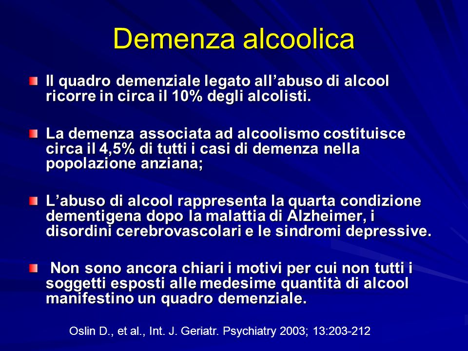 Demenza alcoolica Il quadro demenziale legato all'abuso di alcool ricorre in circa il 10% degli alcolisti.
