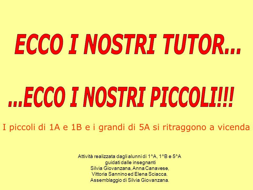 ECCO I NOSTRI TUTOR... ...ECCO I NOSTRI PICCOLI!!!
