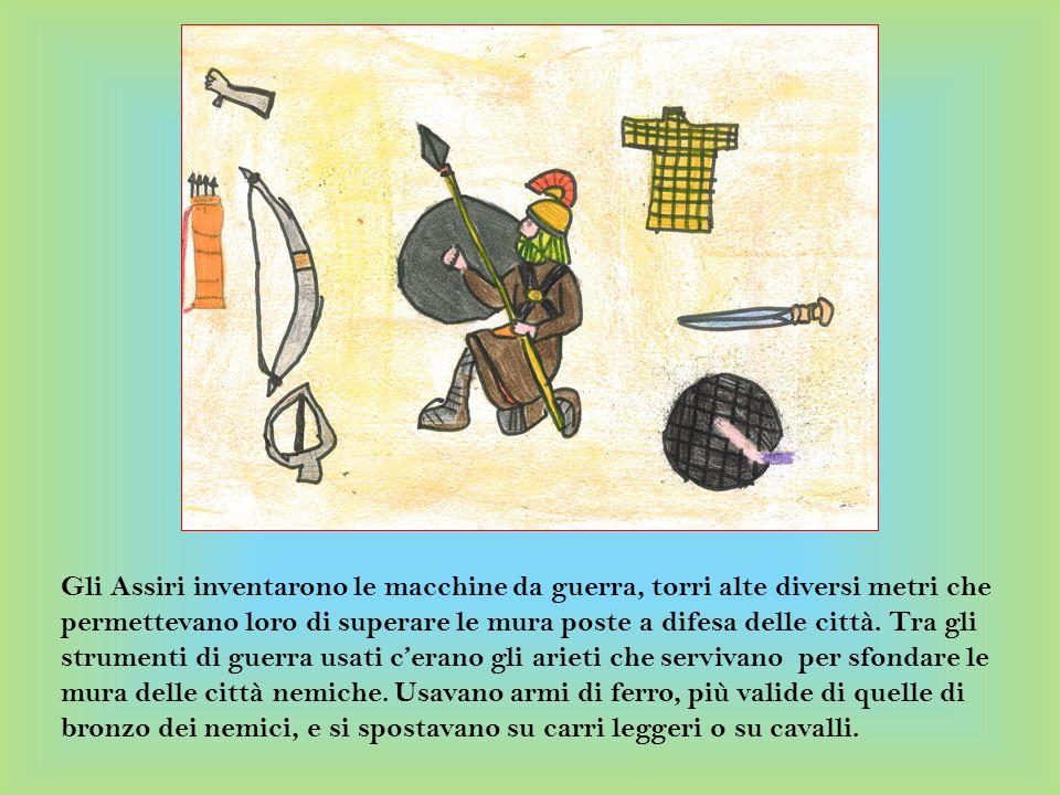 Gli Assiri inventarono le macchine da guerra, torri alte diversi metri che permettevano loro di superare le mura poste a difesa delle città.
