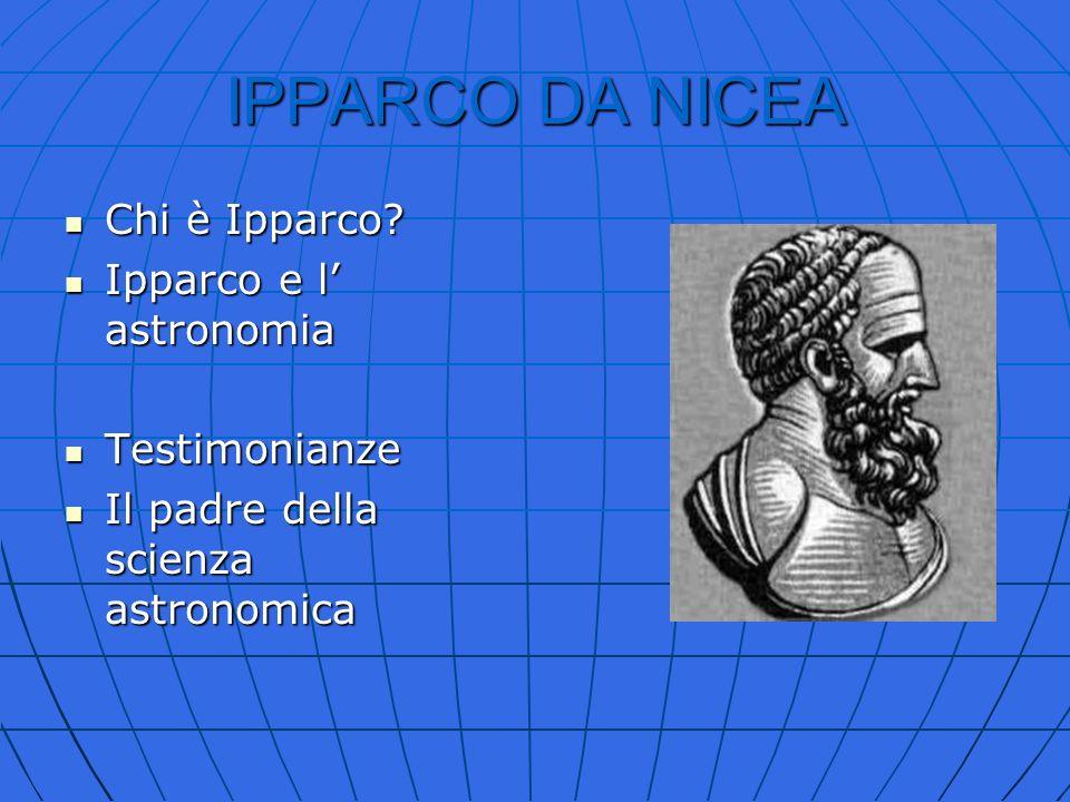 IPPARCO DA NICEA Chi è Ipparco Ipparco e l' astronomia Testimonianze