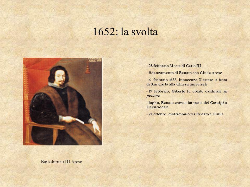 1652: la svolta Bartolomeo III Arese 28 febbraio Morte di Carlo III