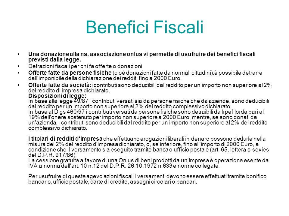 Benefici Fiscali Una donazione alla ns. associazione onlus vi permette di usufruire dei benefici fiscali previsti dalla legge.