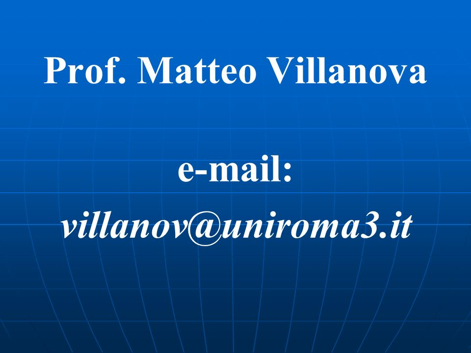 Prof. Matteo Villanova e-mail: villanov@uniroma3.it