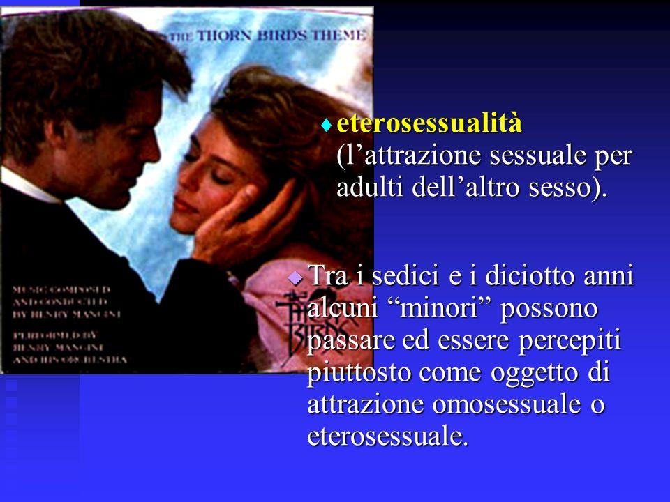 eterosessualità (l'attrazione sessuale per adulti dell'altro sesso).