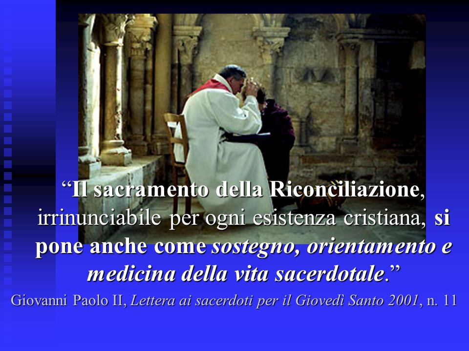 Il sacramento della Riconciliazione, irrinunciabile per ogni esistenza cristiana, si pone anche come sostegno, orientamento e medicina della vita sacerdotale.