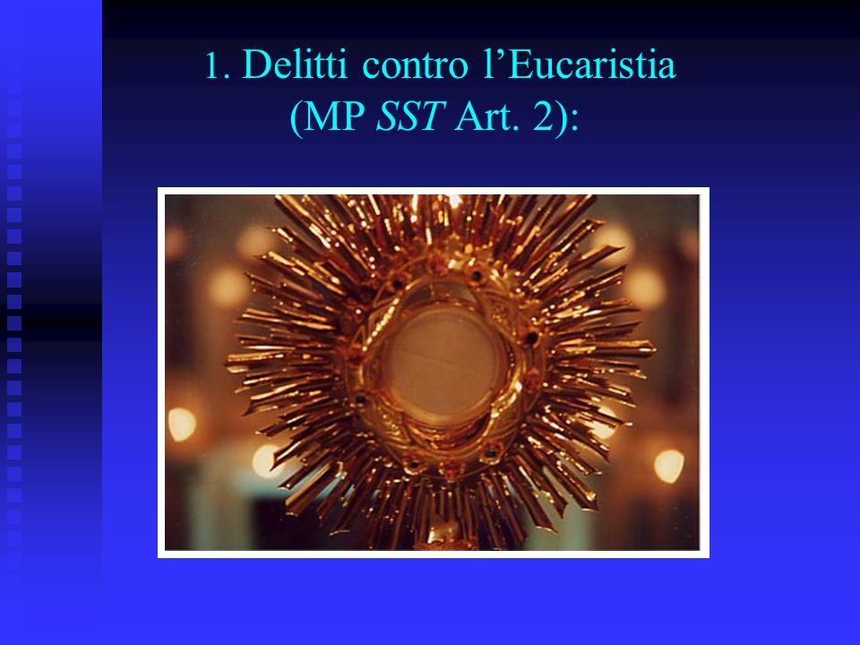 1. Delitti contro l'Eucaristia (MP SST Art. 2):