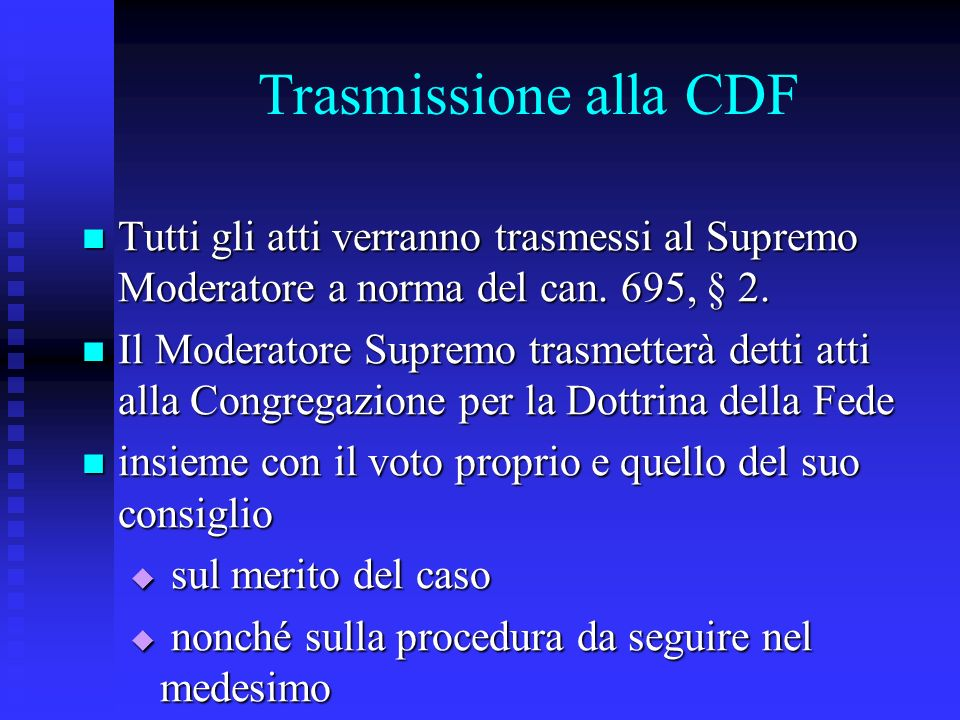 Trasmissione alla CDF Tutti gli atti verranno trasmessi al Supremo Moderatore a norma del can. 695, § 2.