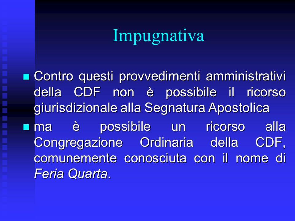 Impugnativa Contro questi provvedimenti amministrativi della CDF non è possibile il ricorso giurisdizionale alla Segnatura Apostolica.
