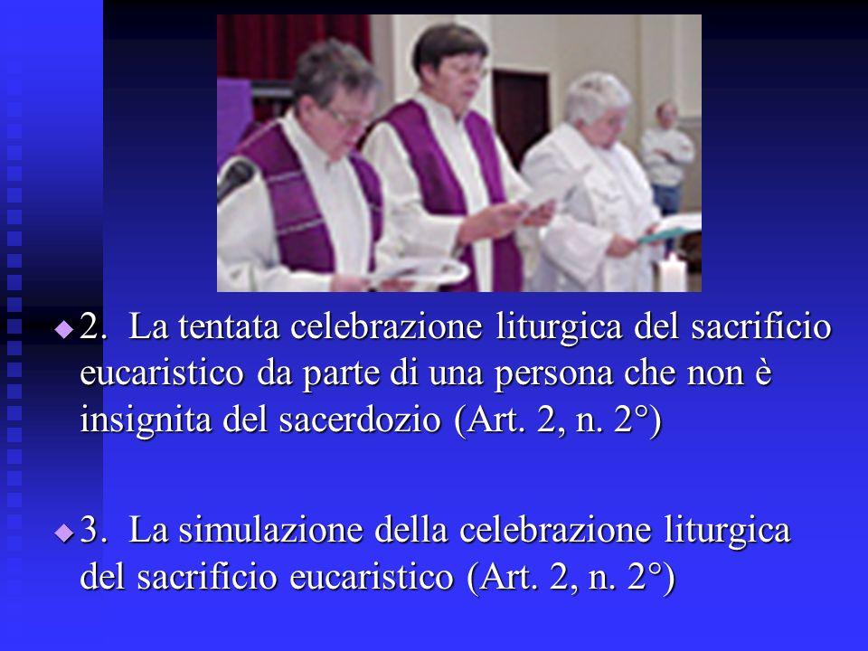 2. La tentata celebrazione liturgica del sacrificio eucaristico da parte di una persona che non è insignita del sacerdozio (Art. 2, n. 2°)