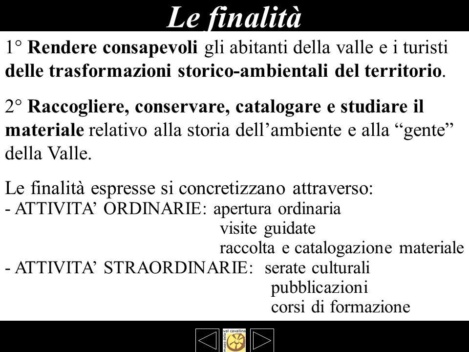 Le finalità 1° Rendere consapevoli gli abitanti della valle e i turisti. delle trasformazioni storico-ambientali del territorio.