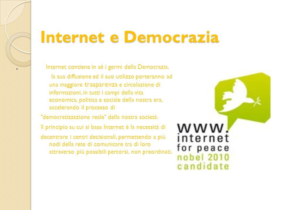 Internet e Democrazia . Internet contiene in sé i germi della Democrazia,
