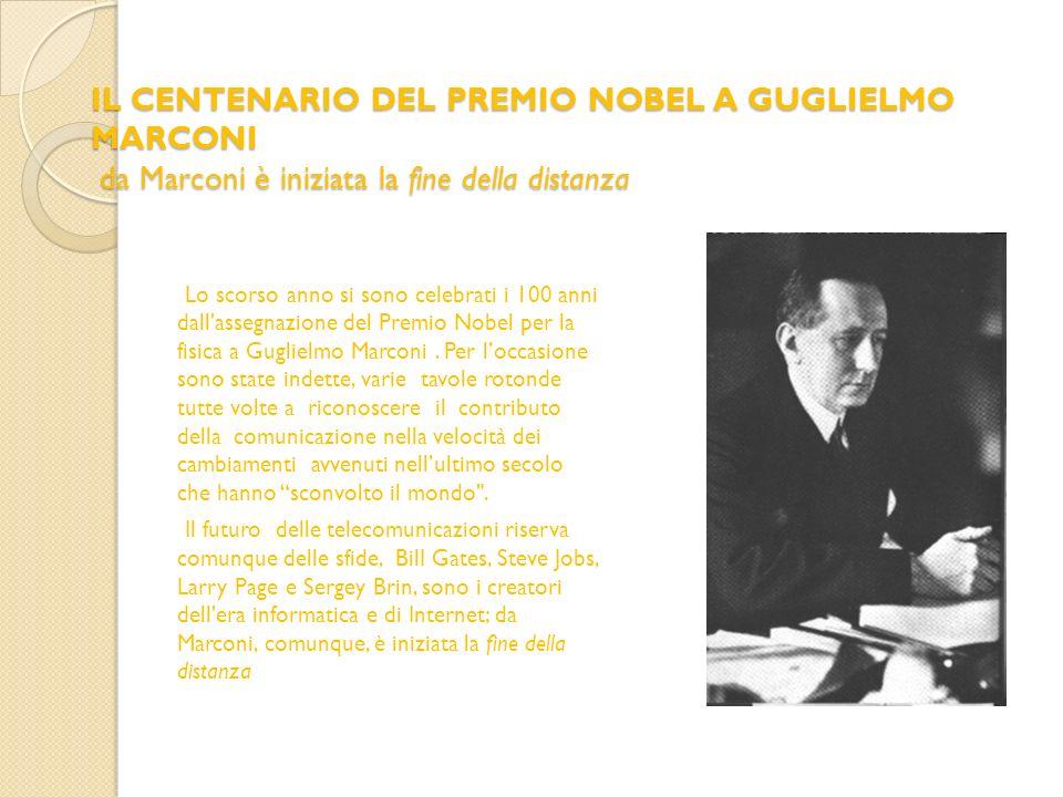 IL CENTENARIO DEL PREMIO NOBEL A GUGLIELMO MARCONI da Marconi è iniziata la fine della distanza