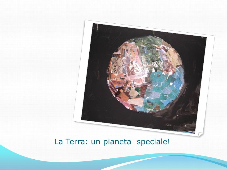La Terra: un pianeta speciale!