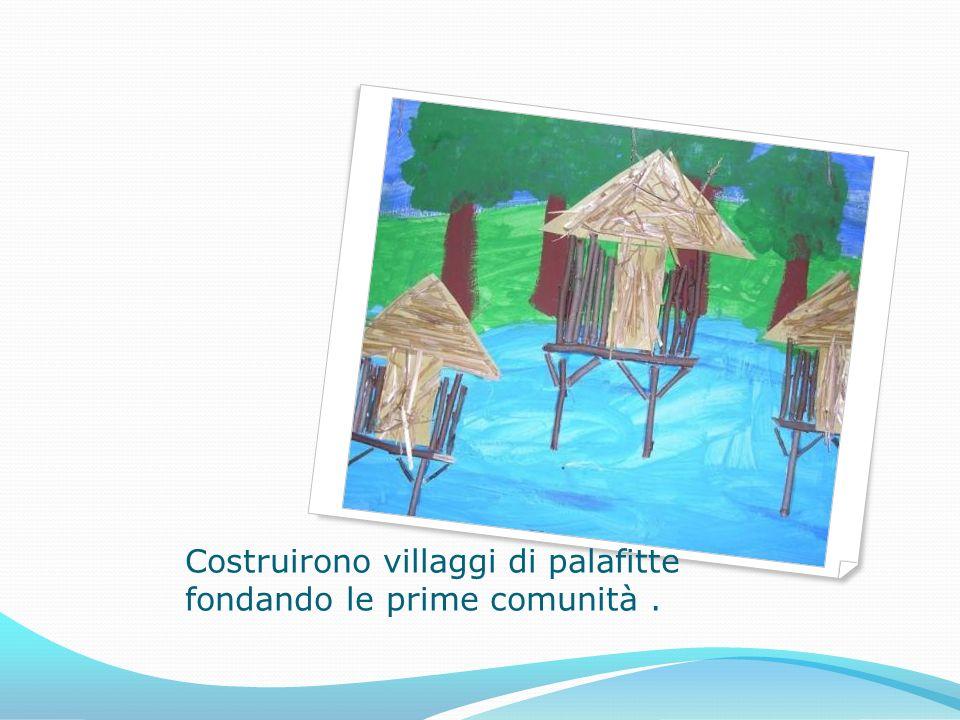 Costruirono villaggi di palafitte fondando le prime comunità .
