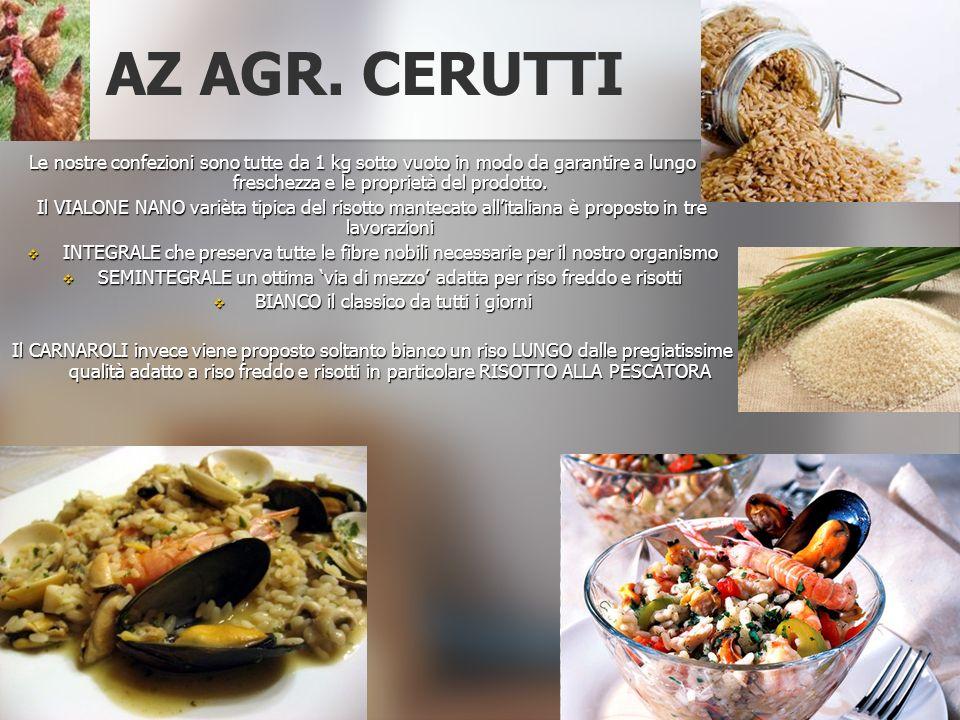 AZ AGR. CERUTTI Le nostre confezioni sono tutte da 1 kg sotto vuoto in modo da garantire a lungo la freschezza e le proprietà del prodotto.