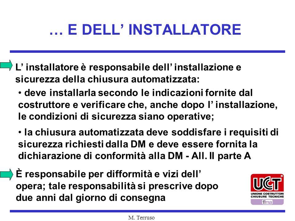 … E DELL' INSTALLATORE L' installatore è responsabile dell' installazione e sicurezza della chiusura automatizzata: