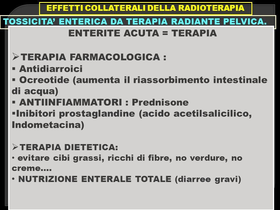 EFFETTI COLLATERALI DELLA RADIOTERAPIA ENTERITE ACUTA = TERAPIA