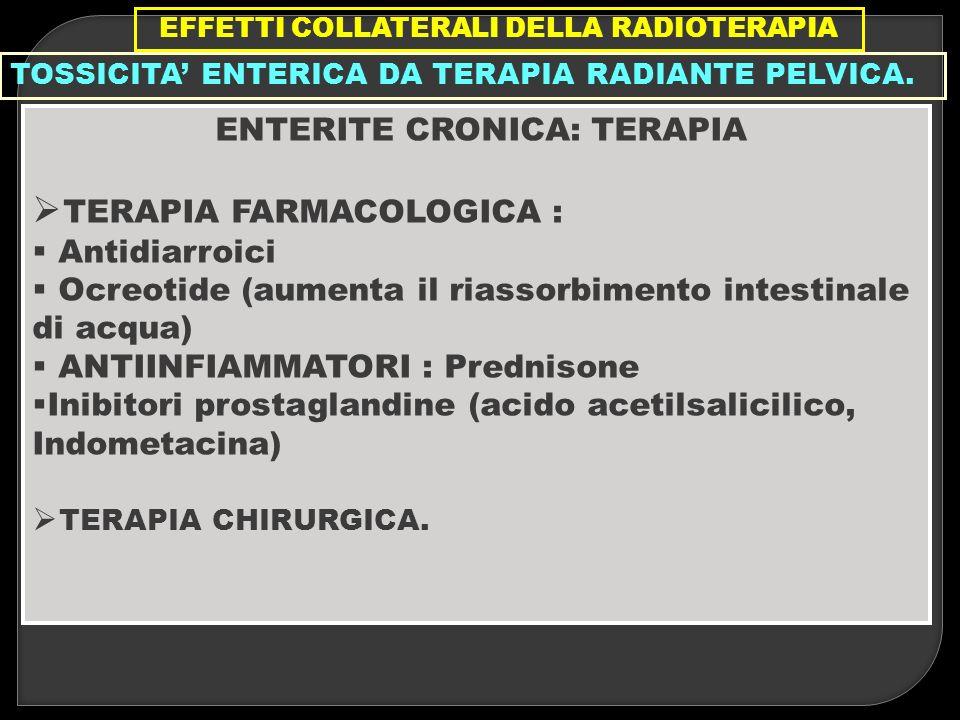 EFFETTI COLLATERALI DELLA RADIOTERAPIA ENTERITE CRONICA: TERAPIA