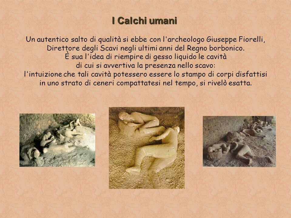 I Calchi umani Un autentico salto di qualità si ebbe con l archeologo Giuseppe Fiorelli,
