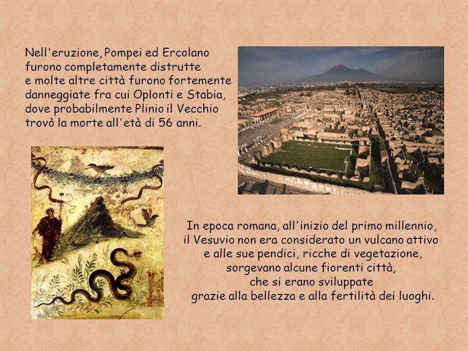 Nell eruzione, Pompei ed Ercolano furono completamente distrutte