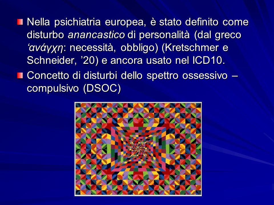 Nella psichiatria europea, è stato definito come disturbo anancastico di personalità (dal greco 'ανάγχη: necessità, obbligo) (Kretschmer e Schneider, '20) e ancora usato nel ICD10.
