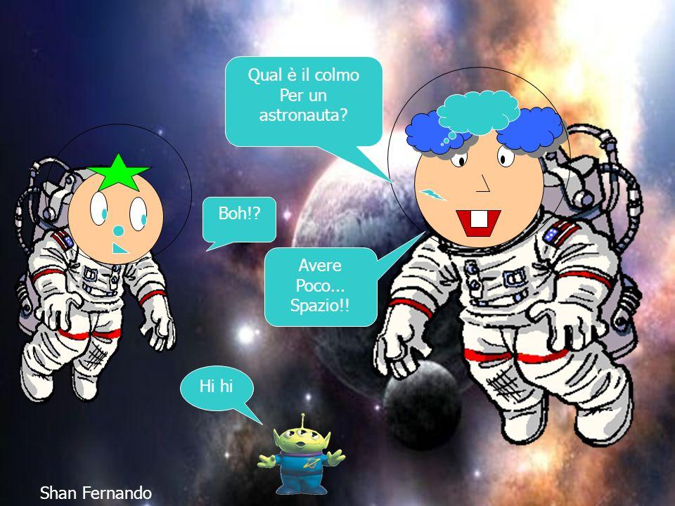 Qual è il colmo Per un astronauta Boh! Avere Poco... Spazio!! Hi hi Shan Fernando
