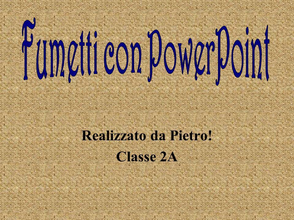 Realizzato da Pietro! Classe 2A